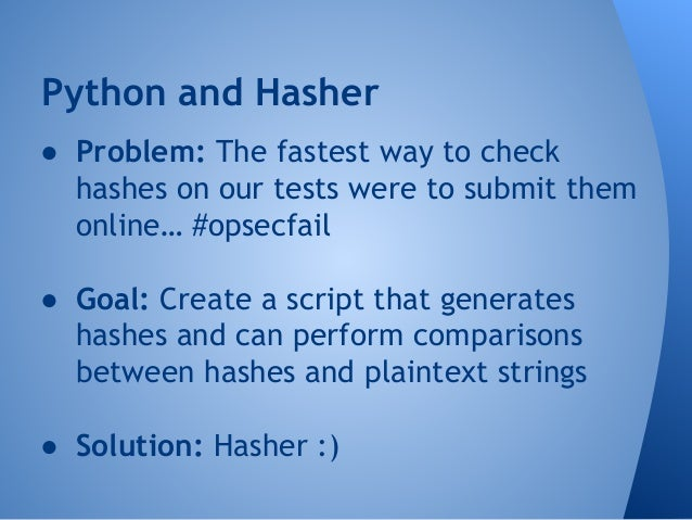 Hasher Requirements  ● Capability to do this without submitting  hashes online  ● Create hash from plaintext string  ● Com...