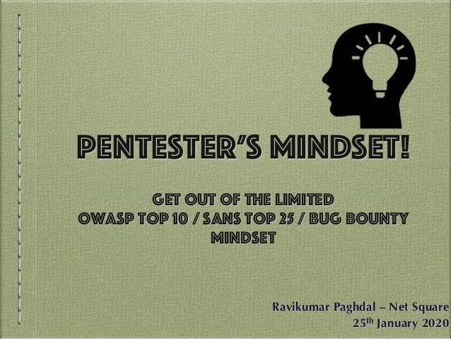 Pentester's Mindset! Get out of the limited OWASP top 10 / SANS top 25 / Bug Bounty mindset Ravikumar Paghdal – Net Square...