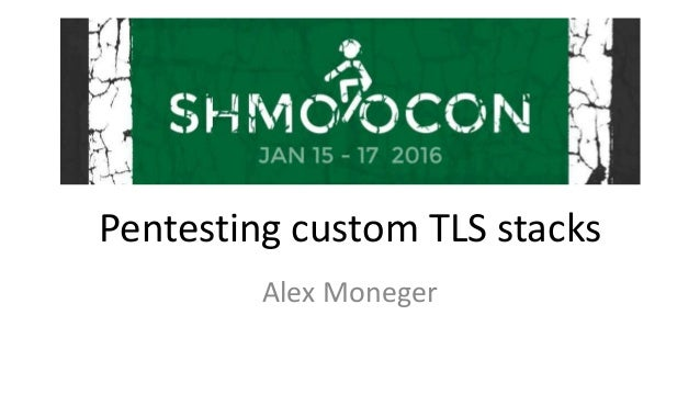 Pentesting custom TLS stacks Alex Moneger