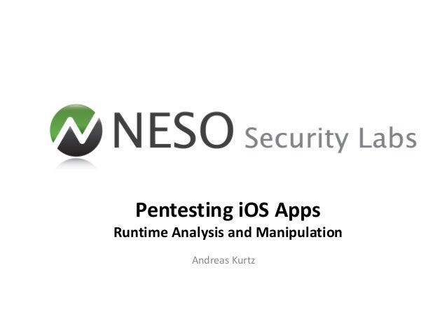 Pentesting iOS AppsRuntime Analysis and Manipulation           Andreas Kurtz