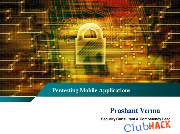 Pentesting Mobile Applications                      Prashant Verma                  Security Consultant & Competency Lead