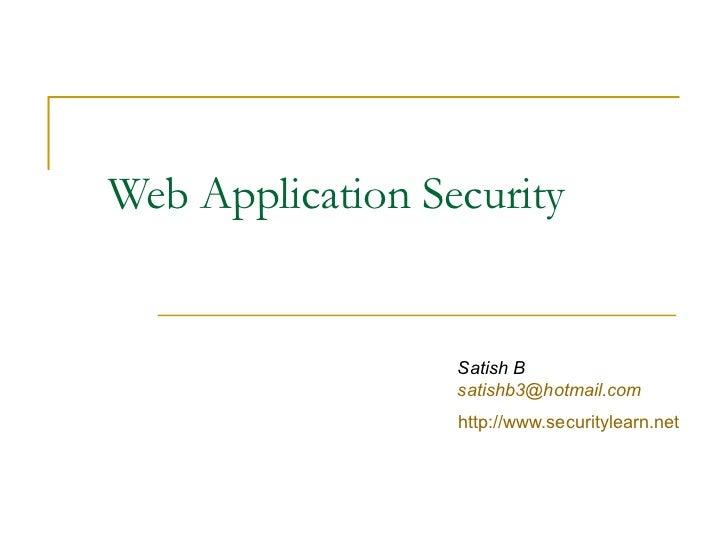 Web Application Security                  Satish B                  satishb3@hotmail.com                  http://www.secur...