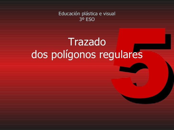 Trazado dos polígonos regulares 5 Educación plástica e visual 3º ESO