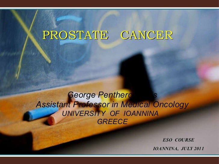 PROSTATE  CANCER  George Pentheroudakis Assistant Professor in Medical Oncology UNIVERSITY  OF  IOANNINA  GREECE ESO  COUR...