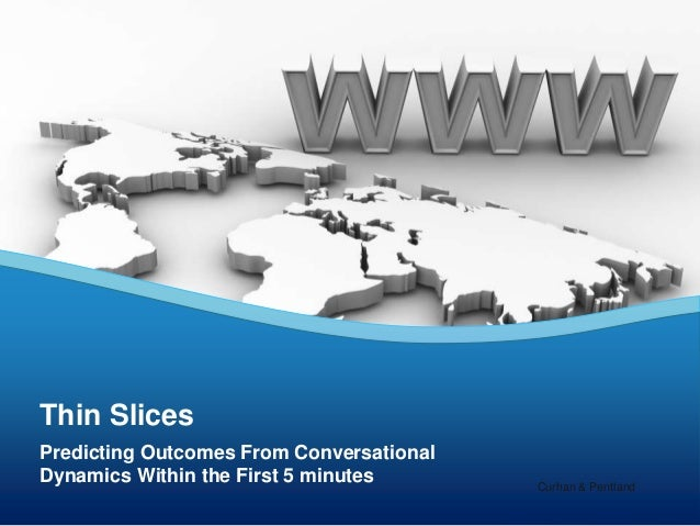 Predicting Outcomes From Conversational Dynamics Within the First 5 minutes Thin Slices Curhan & Pentland