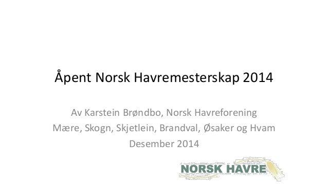 Åpent Norsk Havremesterskap 2014  Av Karstein Brøndbo, Norsk Havreforening  Mære, Skogn, Skjetlein, Brandval, Øsaker og Hv...