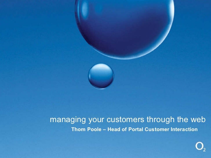 managing your customers through the web Thom Poole – Head of Portal Customer Interaction