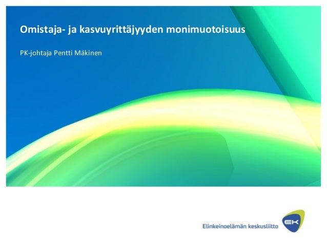 Omistaja- ja kasvuyrittäjyyden monimuotoisuus PK-johtaja Pentti Mäkinen