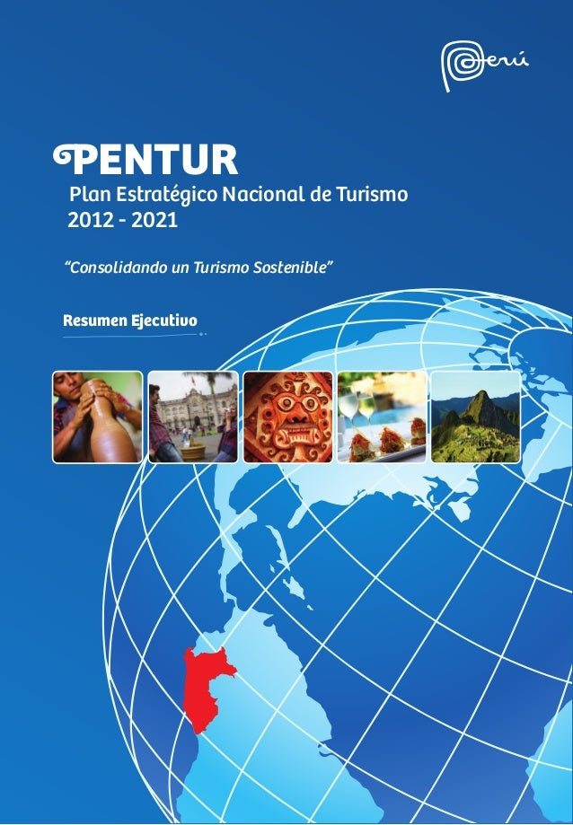 """PENTUR Plan Estratégico Nacional de Turismo 2012 - 2021 """"Consolidando un Turismo Sostenible"""" Resumen Ejecutivo"""