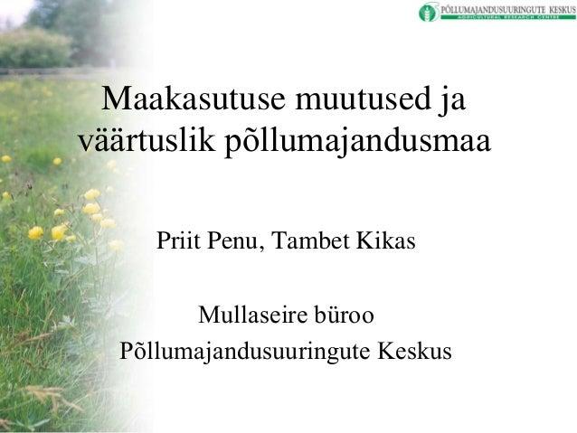 Maakasutuse muutused ja väärtuslik põllumajandusmaa Priit Penu, Tambet Kikas Mullaseire büroo Põllumajandusuuringute Kesku...
