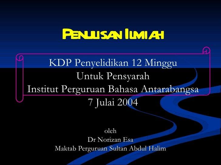 Penulisan Ilmiah oleh Dr Norizan Esa Maktab Perguruan Sultan Abdul Halim KDP Penyelidikan 12 Minggu Untuk Pensyarah Instit...