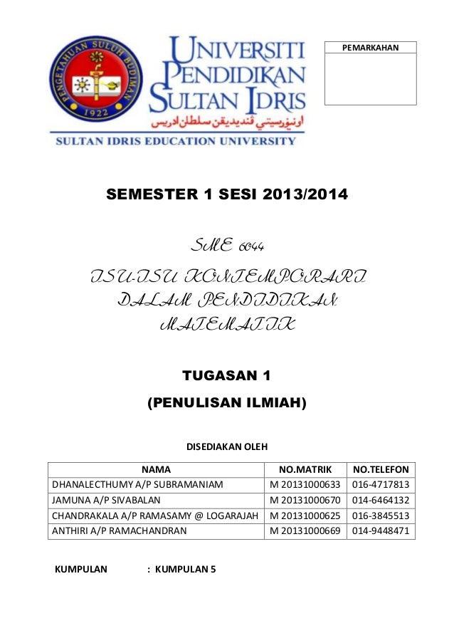 PEMARKAHAN  SEMESTER 1 SESI 2013/2014  SME 6044 ISU-ISU KONTEMPORARI DALAM PENDIDIKAN MATEMATIK TUGASAN 1 (PENULISAN ILMIA...