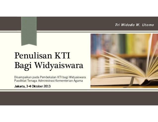 Penulisan KTI Bagi Widyaiswara Disampaikan pada Pembekalan KTI bagi Widyaiswara Pusdiklat Tenaga Administrasi Kementerian ...