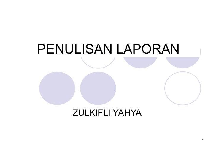 PENULISAN LAPORAN ZULKIFLI YAHYA