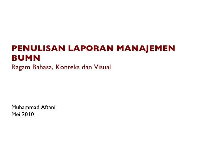PENULISAN LAPORAN MANAJEMEN BUMN Ragam Bahasa, Konteks dan Visual Muhammad Aftani Mei 2010