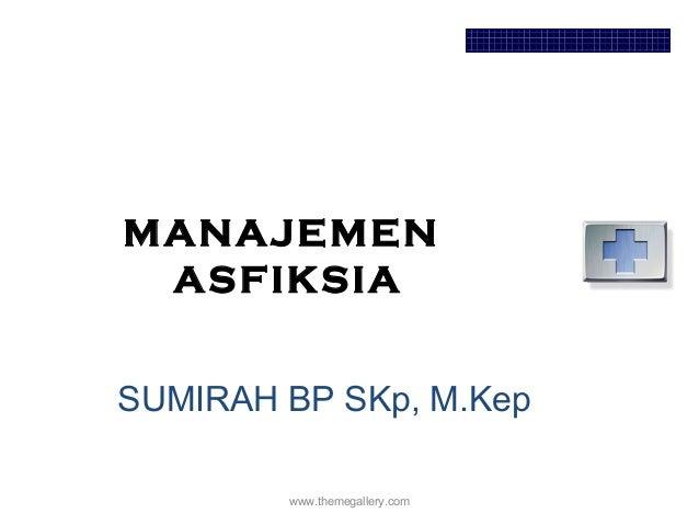 MANAJEMEN ASFIKSIA www.themegallery.com SUMIRAH BP SKp, M.Kep