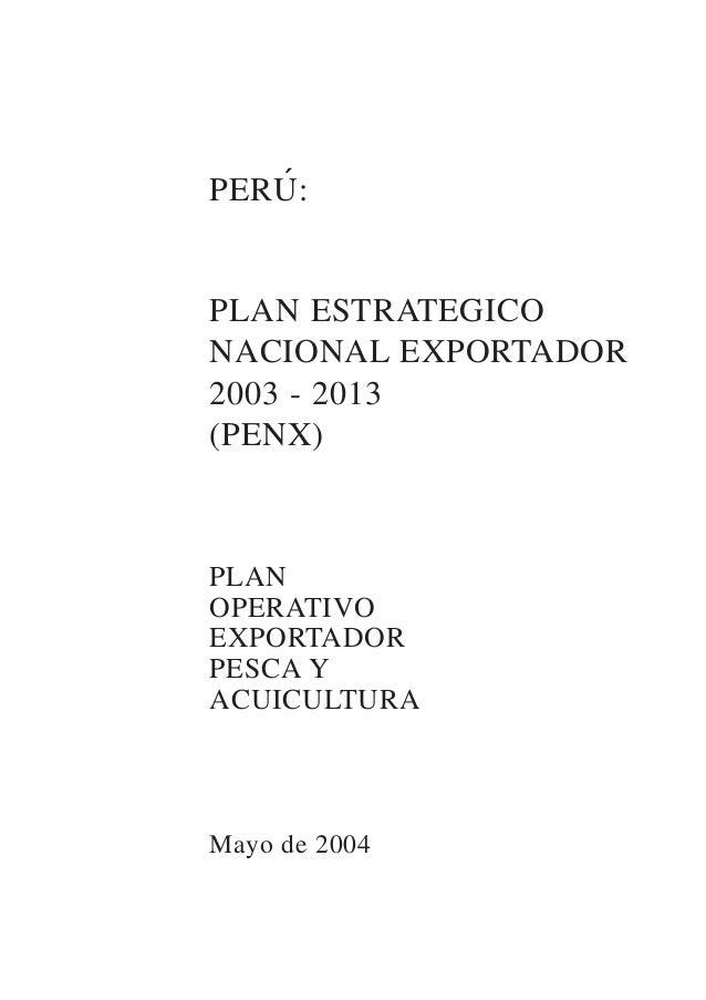 PERU:PLAN ESTRATEGICONACIONAL EXPORTADOR2003 - 2013(PENX)PLANOPERATIVOEXPORTADORPESCA YACUICULTURAMayo de 2004´