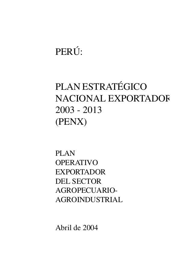 1PLAN ESTRATÉGICO NACIONAL EXPORTADOR - PENXPERÚ:PLAN ESTRATÉGICONACIONAL EXPORTADOR2003 - 2013(PENX)PLANOPERATIVOEXPORTAD...