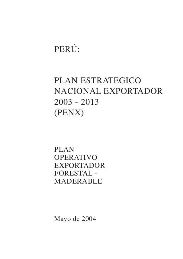 PERU:PLAN ESTRATEGICONACIONAL EXPORTADOR2003 - 2013(PENX)PLANOPERATIVOEXPORTADORFORESTAL -MADERABLEMayo de 2004´