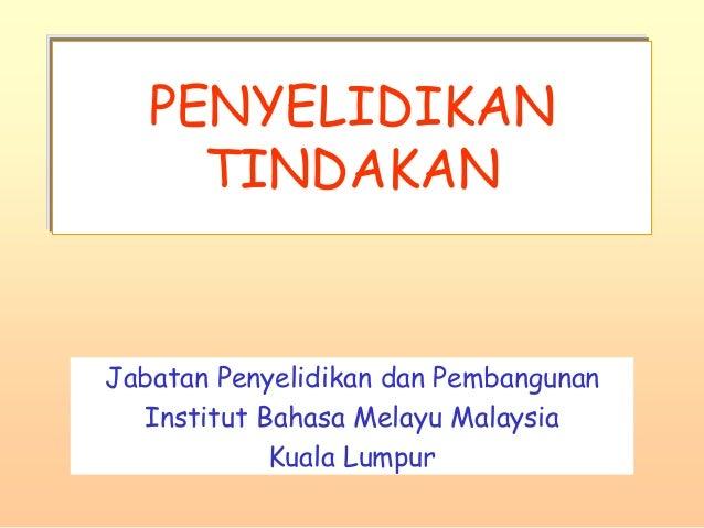 PENYELIDIKAN  TINDAKAN  Jabatan Penyelidikan dan Pembangunan  Institut Bahasa Melayu Malaysia  Kuala Lumpur