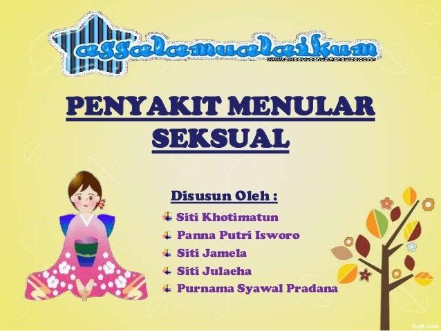 PENYAKIT MENULARSEKSUALDisusun Oleh :Siti KhotimatunPanna Putri IsworoSiti JamelaSiti JulaehaPurnama Syawal Pradana