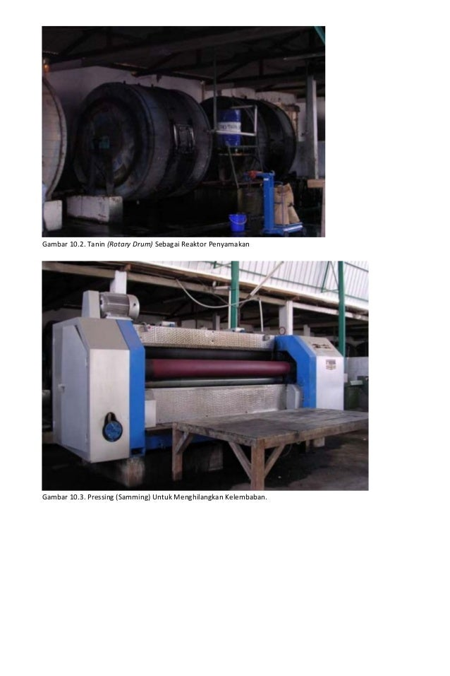 Gambar 10.2. Tanin (Rotary Drum) Sebagai Reaktor Penyamakan  Gambar 10.3. Pressing (Samming) Untuk Menghilangkan Kelembaba...