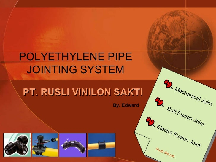 Mechanical Joint Butt Fusion Joint Electro Fusion Joint Push the pin POLYETHYLENE PIPE JOINTING SYSTEM PT. RUSLI VINILON S...
