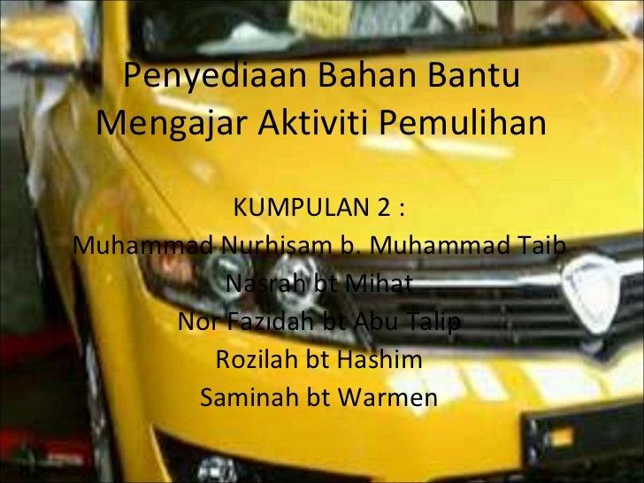 Penyediaan Bahan Bantu Mengajar Aktiviti Pemulihan          KUMPULAN 2 :Muhammad Nurhisam b. Muhammad Taib          Nasrah...