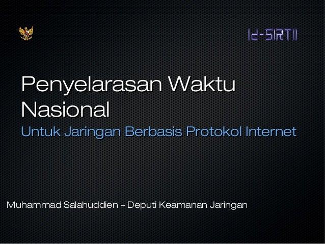 Penyelarasan WaktuPenyelarasan Waktu NasionalNasional Untuk Jaringan Berbasis Protokol InternetUntuk Jaringan Berbasis Pro...