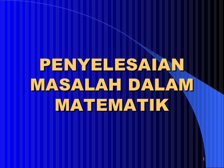 PENYELESAIANMASALAH DALAM  MATEMATIK                1