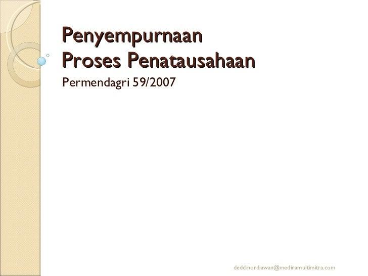 Penyempurnaan  Proses Penatausahaan Permendagri 59/2007 [email_address]