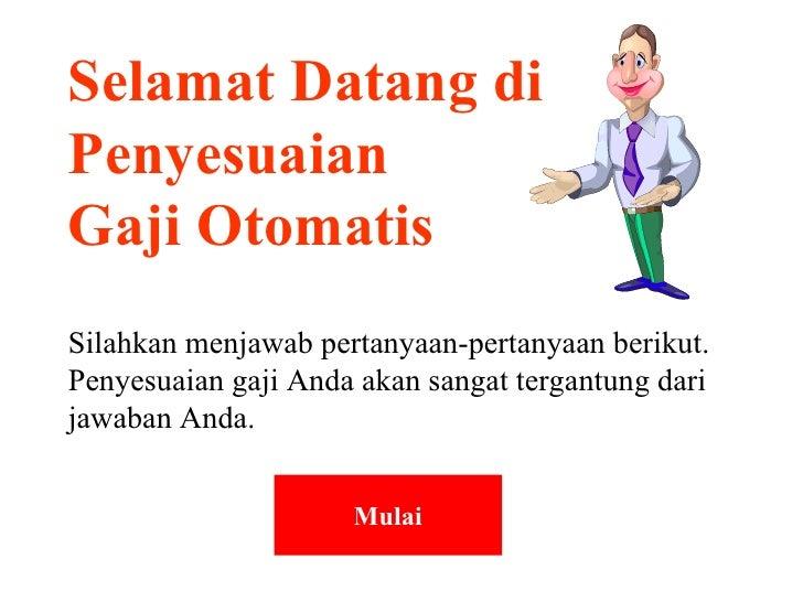 Selamat Datang di Penyesuaian  Gaji Otomatis Silahkan menjawab pertanyaan-pertanyaan berikut. Penyesuaian gaji Anda akan s...