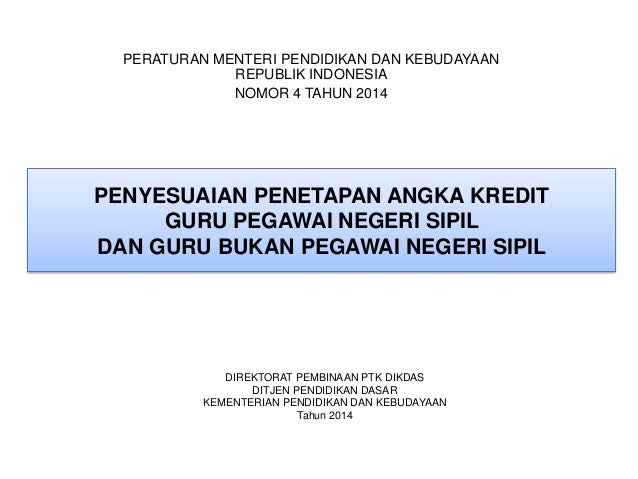 PERATURAN MENTERI PENDIDIKAN DAN KEBUDAYAAN REPUBLIK INDONESIA NOMOR 4 TAHUN 2014  PENYESUAIAN PENETAPAN ANGKA KREDIT GURU...