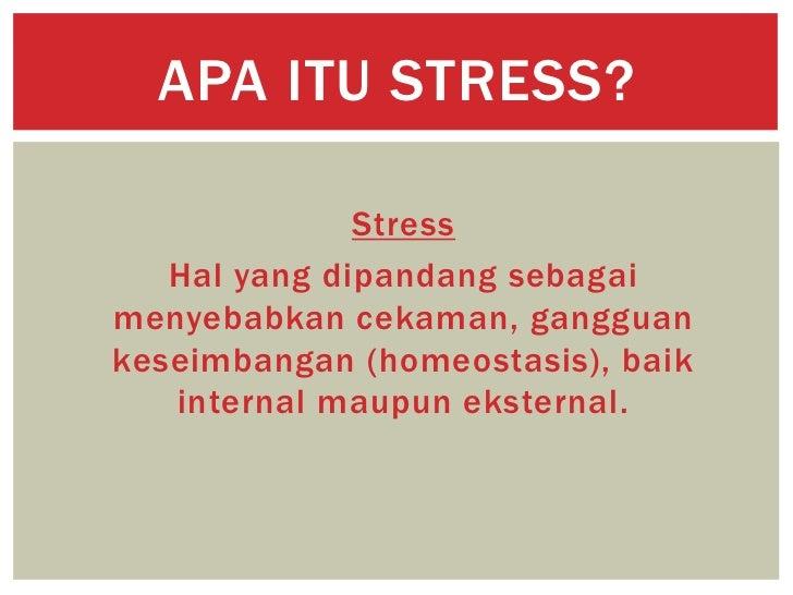 apa itu stress Stres adalah gangguan mental yang dihadapi seseorang akibat adanya tekanan tekanan ini muncul dari kegagalan individu dalam memenuhi kebutuhan atau keinginannya.