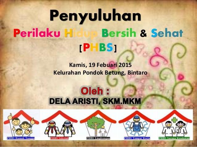 Penyuluhan Perilaku Hidup Bersih & Sehat [PHBS] Kamis, 19 Febuari 2015 Kelurahan Pondok Betung, Bintaro