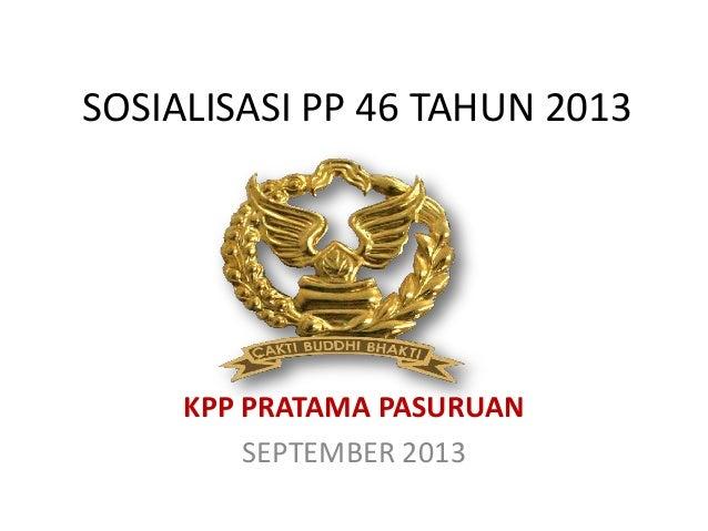 SOSIALISASI PP 46 TAHUN 2013 KPP PRATAMA PASURUAN SEPTEMBER 2013