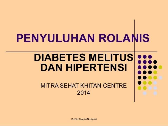 PENYULUHAN ROLANIS DIABETES MELITUS DAN HIPERTENSI MITRA SEHAT KHITAN CENTRE 2014 Dr.Elia Puspita Noviyanti