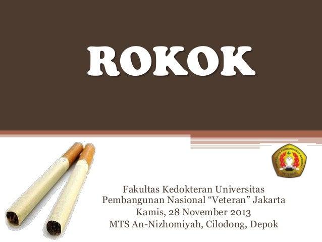 "ROKOK Fakultas Kedokteran Universitas Pembangunan Nasional ""Veteran"" Jakarta Kamis, 28 November 2013 MTS An-Nizhomiyah, Ci..."