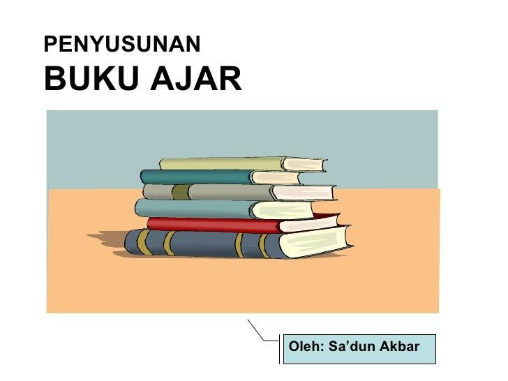 PENYUSUNAN  BUKU AJAR   Oleh: Sa'dun Akbar