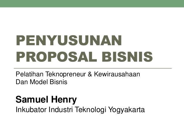 PENYUSUNAN PROPOSAL BISNIS Pelatihan Teknopreneur & Kewirausahaan Dan Model Bisnis Samuel Henry Inkubator Industri Teknolo...