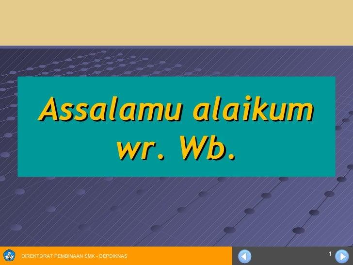 Assalamu alaikum           wr. Wb.DIREKTORAT PEMBINAAN SMK - DEPDIKNAS   1