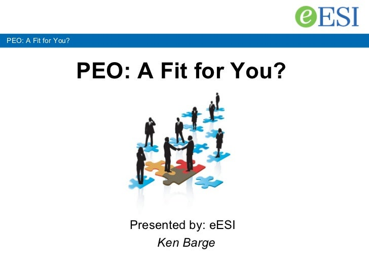 PEO: A Fit for You? PEO: A Fit for You?   Presented by: eESI   Ken Barge