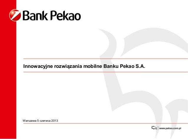 Innowacyjne rozwiązania mobilne Banku Pekao S.A.Warszawa 5 czerwca 2013