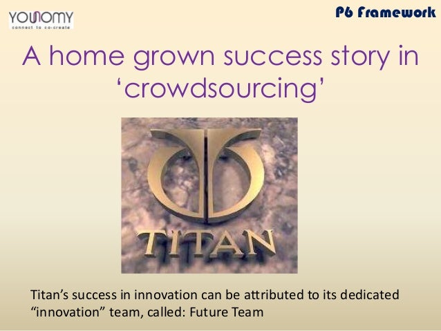 """A home grown success story in 'crowdsourcing' Titan's success in innovation can be attributed to its dedicated """"innovation..."""