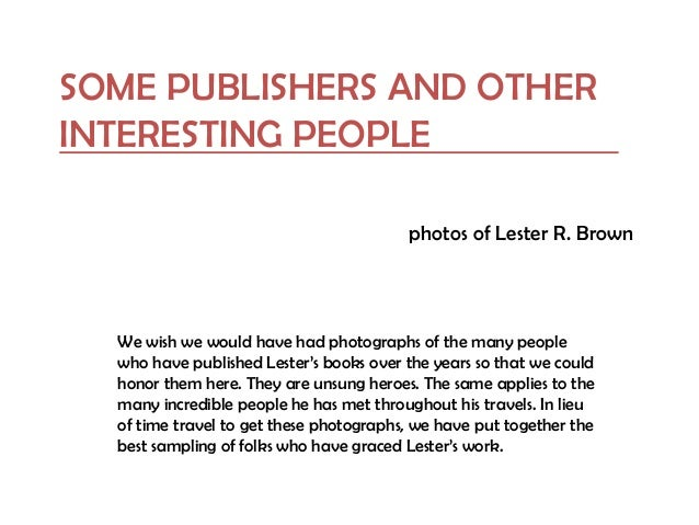 SOME PUBLISHERS AND OTHER INTERESTING PEOPLE photos of Lester R. Brown We wish we would have had photographs of the many p...