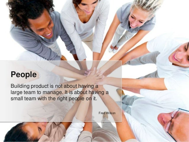 Building product is not about having a large team to manage. It is about having a small team with the right people on it. ...
