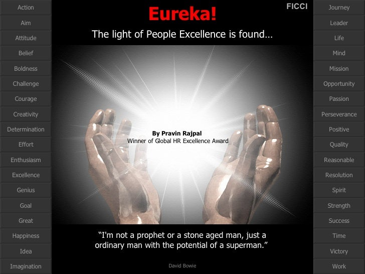 Eureka!   The light of People Excellence is found…   Aim Attitude Action Belief Courage Determination Excellence Enthusias...
