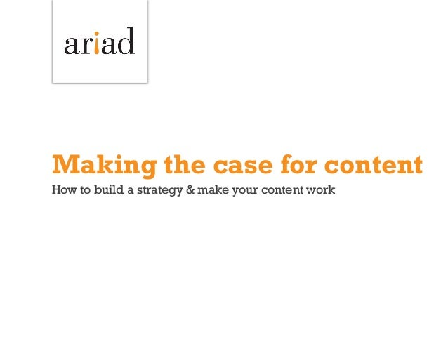 Making the case for content How to build a strategy & make your content work