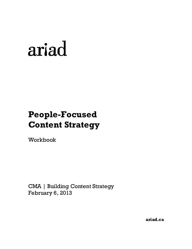 People-Focused Content Strategy Workbook  CMA | Building Content Strategy February 6, 2013  ariad.ca