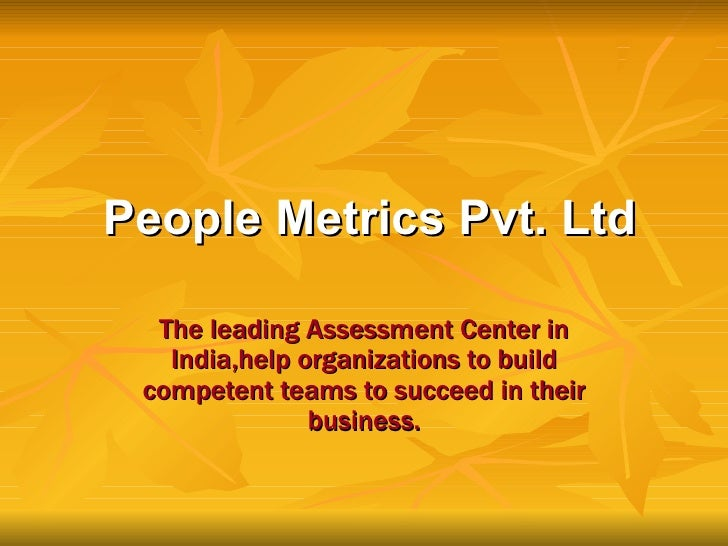 People Metrics Pvt. Ltd The leading Assessment Center in India,help organizations to build competent teams to succeed in t...